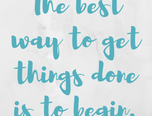 The Best Way to Get Things Done Is To Begin